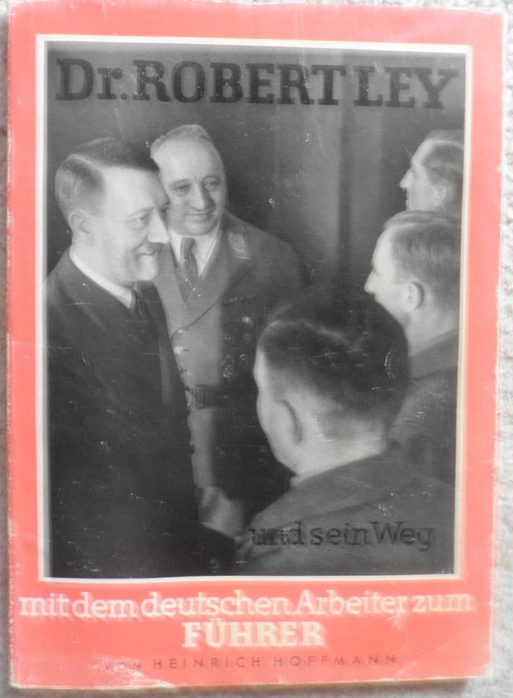 DR. ROBERT LEY And His Way With The German Worker To The Führer